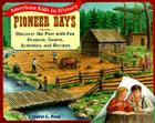 Pioneer Days: Discover the Past with Fun Projects, Games, Activities, and Recipes Cover Image