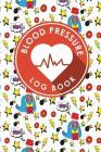 Blood Pressure Log Book: Blood Pressure Book Tracker, Blood Pressure Reading Log, Blood Pressure Log Sheets, Home Blood Pressure Log Cover Image