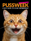 Pussweek: A Cat's Guide to Feline Empowerment (Funny Parody Cat Book, Gift for Cat Lovers) Cover Image