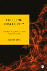 Fuelling Insecurity: Energy Securitisation in Azerbaijan Cover Image