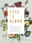 Dare to Bloom: Trusting God Through Painful Endings and New Beginnings Cover Image
