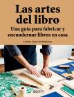 Las artes del libro: Una guía para fabricar y encuadernar libros en casa Cover Image