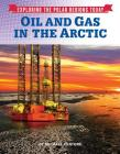 Oil and Gas in the Arctic (Exploring the Polar Regions Today #8) Cover Image