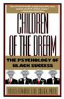 Children of the Dream: The Psychology of Black Success Cover Image