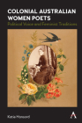 Colonial Australian Women Poets: Political Voice and Feminist Traditions (Anthem Studies in Australian Literature and Culture) Cover Image