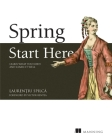 Spring Start Here: Learn what you need and learn it well Cover Image