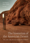 The Invention of the American Desert: Art, Land, and the Politics of Environment Cover Image