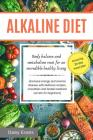 Alkaline Diet: body balance and metabolism reset for an incredible healthy living (increase energy and reverse disease with delicious Cover Image