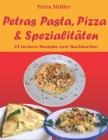 Petras Pasta, Pizza & Spezialitäten: 33 leckere Rezepte zum Nachkochen Cover Image