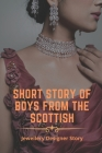 Short Story Of Boys From The Scottish: Jewellery Designer Story: Jewellery Designer Story Cover Image