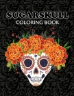Sugarskull coloring book: Fun & Quirky Art Activities Inspired by the Day of the Dead for Adults & Teens Cover Image