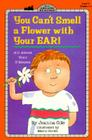 You Can't Smell a Flower with Your Ear!: All About Your Five Senses (Penguin Young Readers, Level 4) Cover Image
