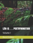 Life IS . . . POETRYNMOTION: Volume I Cover Image
