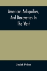 American Antiquities, And Discoveries In The West: Being An Exhibition Of The Evidence That An Ancient Population Of Partiallly Civilized Nations, Dif Cover Image