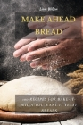 Make Ahead Bread: 100 Recipes for Bake-It-When-You-Want-It Yeast Breads Cover Image
