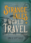 Strange Tales of World Travel: * Bizarre * Mysterious * Horrible * Hilarious * Cover Image