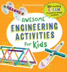 Awesome Engineering Activities for Kids: 50+ Exciting STEAM Projects to Design and Build Cover Image