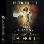 Forty Reasons I Am a Catholic Lib/E Cover Image