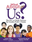 What about Us?: The Plc Process for Grades Prek-2 Teams (a Guide to Implementing the Plc at Work Process in Early Childhood Education Cover Image