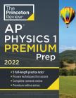 Princeton Review AP Physics 1 Premium Prep, 2022: 5 Practice Tests + Complete Content Review + Strategies & Techniques (College Test Preparation) Cover Image