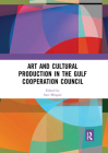 Art and Cultural Production in the Gulf Cooperation Council Cover Image