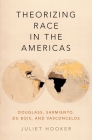 Theorizing Race in the Americas: Douglass, Sarmiento, Du Bois, and Vasconcelos Cover Image