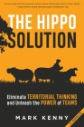 The Hippo Solution: Eliminate Territorial Thinking and Unleash the Power of Teams Cover Image
