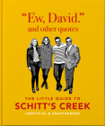 Ew, David, and Other Quotes: The Little Guide to Schitt's Creek, Unofficial & Unauthorised Cover Image