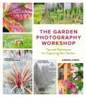 The Garden Photography Workshop: Expert Tips and Techniques for Capturing the Essence of Your Garden Cover Image