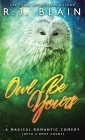 Owl Be Yours: A Magical Romantic Comedy (with a body count) Cover Image