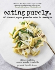 Eating Purely: 100 All-Natural, Organic, Gluten-Free Recipes for a Healthy Life Cover Image
