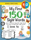 My First 150 Sight Words Workbook: (Ages 6-8) Bilingual (English / American Sign Language - ASL): Learn to Write & Sign 150+ and Read 500+ Sight Words Cover Image