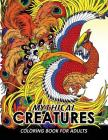 Mythical Creatures Coloring Books for Adults: Mythical Animals: Adult Coloring Book Pegasus, Unicorn, Dragon, Hydra, Centaur, Phoenix, Mermaids Cover Image