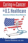 Curing the Cancer in U. S. Healthcare: StatesCare & Market-Based Medicine Cover Image