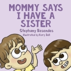 Mommy Says I Have a Sister Cover Image