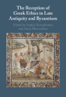 The Reception of Greek Ethics in Late Antiquity and Byzantium Cover Image