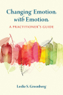 Changing Emotion with Emotion: A Practitioner's Guide Cover Image
