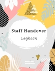 Staff Handover Logbook: Work Shift Management Sign in & out Shift Communication Log book Cover Image