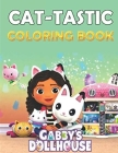 Cat-tastic Gabby's Dollhouse Coloring Book: Awesome Coloring Book for Kids and Adults with High-Quality Illustrations and Fun Activity Pages, Great Fo Cover Image