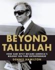 Beyond Tallulah: How Sam Wyly Became America's Boldest Big-Time Entrepreneur Cover Image