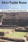 Bolivia's Megalithic Mountain Secrets: An A To Z Guidebook About This Historical Site: Peru Travel Brochure Cover Image