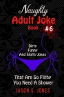 Naughty Adult Joke Book #6: Dirty, Funny And Slutty Jokes That Are So Flithy You Need A Shower Cover Image