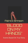 Blood on My Hands: Events Based On True Story Cover Image