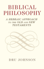 Biblical Philosophy: A Hebraic Approach to the Old and New Testaments Cover Image
