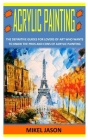 Acrylic Painting: The Definitive Guides for Lovers of Art Who Wants To Know the Pros and Cons of Acrylic Painting Cover Image