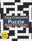 Easy Crossword Puzzle Book For Adults: 175+ Crossword Puzzle Books Easy Large Print ( Crossword Activity Book With Adults ) Cover Image
