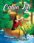 Cabin Life Coloring Book: An Adult Coloring Book Featuring Relaxing Cabin Vacation Scenes, Majestic Mountains and Beautiful Wildlife Designs Cover Image