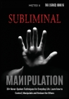 Subliminal Manipulation: 30+ Never-Spoken Techniques for Everyday Life for Control, Manipulate and Enslave the Others Cover Image