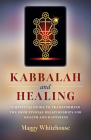 Kabbalah and Healing: A Mystical Guide to Transforming the Four Pivotal Relationships for Health and Happiness Cover Image