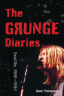 The Grunge Diaries: Seattle, 1990-1994 Cover Image